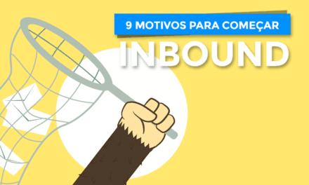 Os 9 motivos para aplicar Inbound Marketing para empresas
