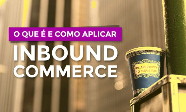 Inbound Commerce: como aplicar Inbound Marketing para ecommerce