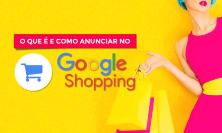 O que é o Google Shopping e como anunciar a sua loja virtual com mais performance