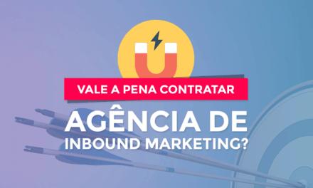 Vale a pena contratar uma agência de Inbound Marketing?