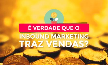 É verdade que o Inbound Marketing traz vendas? Descubra neste artigo!