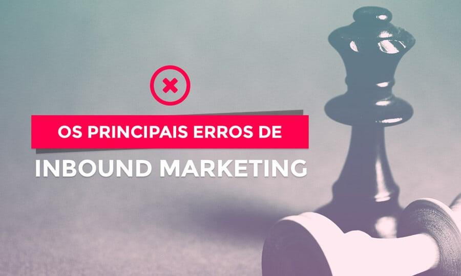 Os 13 erros que estão atrapalhando sua estratégia de Inbound Marketing