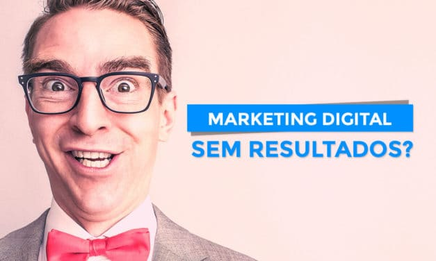 Estratégias de marketing digital sem resultados? Veja como resolver