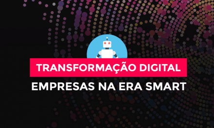 Transformação Digital: A era smart exige empresas inteligentes